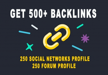 Get 500+ Backlinks - 250 Social Networks & 250 Forum Profile Backlinks