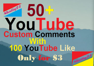 give you 50+ YouTube custom comments and 150 YT like Delivery fast