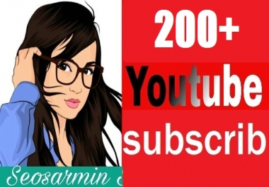 Guaranteed 200+ youtube Subs'criber Non Drop Refill Guaranteed And instant start In Complete Just