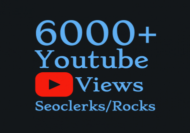 I will Add 5000 to 6000+ High Quality You tube vi'ews