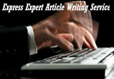 Express Expert Article Writing Service 500 words in 24 Hours or Less