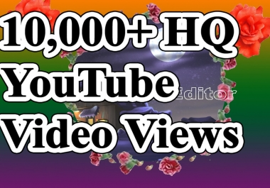 10,000+ HQ Video Views with Super Fast Delivery And High retention