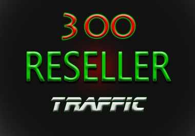 make you Web Traffic RESELLER 300