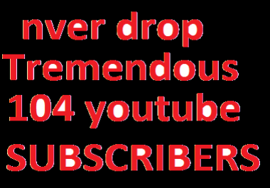Never-Drop HQ 104 YouTube subscribers