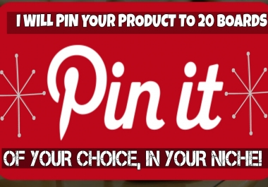 pin your Product/Website/Blog to 20 BIG Pinterest boards of your choice