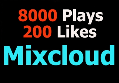 Provide 8000 Mixcloud Plays and 200 Likes