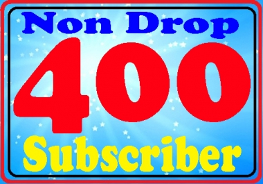 Cheap Price 400+ non drop permanent YouTube subscriber fully safe very fast only