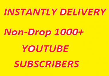Instantly Delivery 1000+ Non Drop YouTube Subscribers