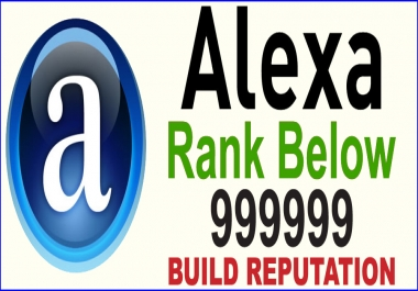 YOUR WEBSITE'S GLOBAL ALEXA RANK BELOW 999,999 WITHIN 30 DAYS OR YOUR MONEY BACK