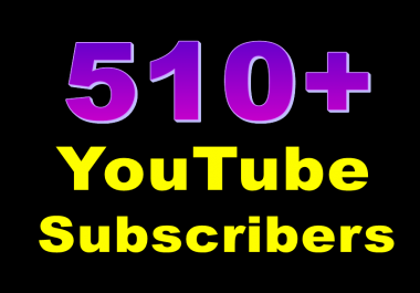 Get 510+ Real Active YouTube Subscribers Very Fast Added