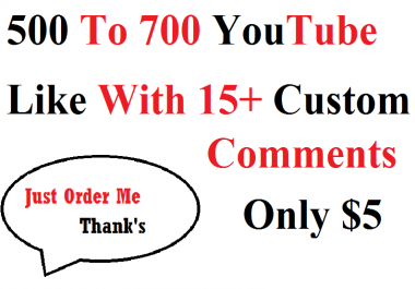 500 To 700 YouTube Likes With 15+ Custom comments Fast Delivery