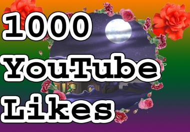 1000+ YouTube likes very fast delivery complete in 48 hours