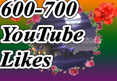 600-700 YouTube likes very fast delivery 12-24 hours