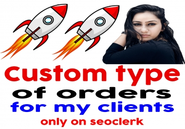 Give Custom Type Orders for my all special clients