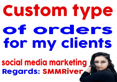 Custom Type Orders for my all special clients