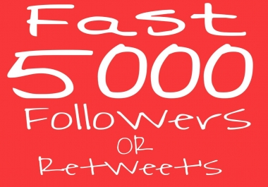 Instant Add Fast 5000+ Followers Retweets OR Favorites To Your account Just