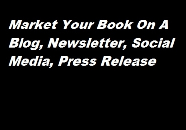 Market Your Book On A Blog, Newsletter, Social Media, Press Release