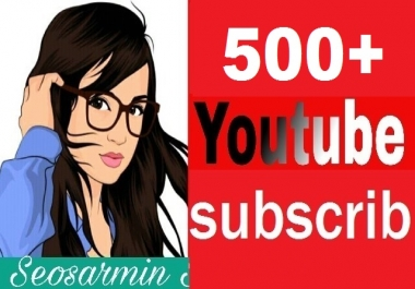 Safe 500+ You Tube Chanel Subscribe Non Drop refill Guaranteed  And Very Fast In Complete Just