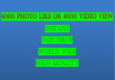 4000 High Quality Photo Like or 4000 Video view Instant