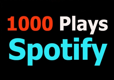 Provide 1000 Spotify Plays Help You Get High Ranking