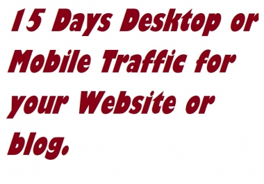 15 Days Desktop or Mobile Traffic for your Website or blog