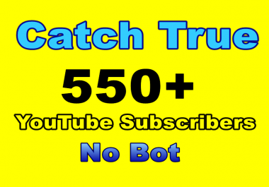 Catch True 500+ Quality YouTube Subscribers No Bot 24-48 hours delivery