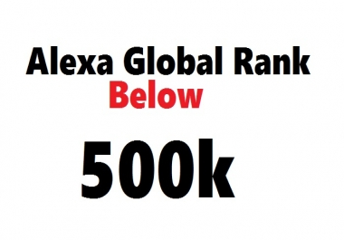 improve ALEXA GLOBAL Rank Below 500k or 500,000