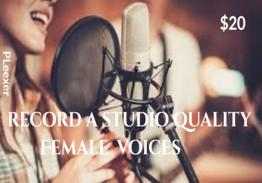 i Will record a studio quality Female  voices  of 400 words