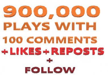900,000 SOUNDCLOUD PLAYS WITH 100 CUSTOM COMMENTS,FOLLOWERS, REPOSTS & LIKES