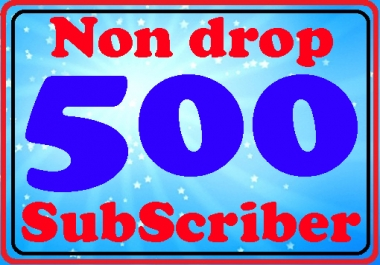 Non drop 500 Subscriber with bonus refill guarantee Instant start only