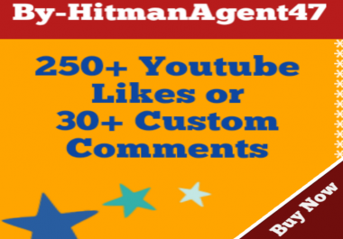 250+YouTube Likes or 30+ Custom Comment Non Drop