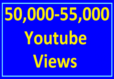 Add 50,000/50k to 55,000/55k High Retention YouTube Views Non Drop Refill guaranteed Very Fast Completed