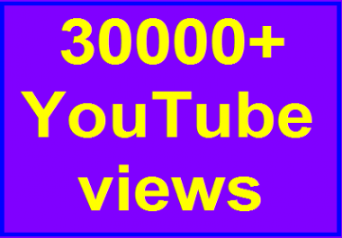 30000-35000 high quality Youtube views non drop refill guaranteed within 12-24 hours complete