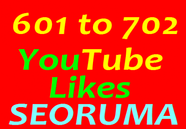 601 to 702 YouTube likes in 24-36 days completed just