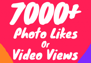 7000+ Photo Likes or Video Views (Instant + Superfast)