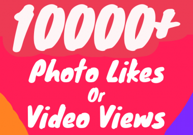 10000+ Photo Likes or 20000+ Video Views (Instant + Superfast)