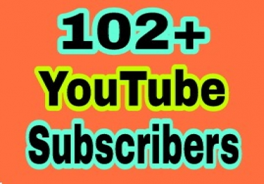 Super fast 102+ You Tube Chanel Sub scribers non drop Guaranteed in 1-3 hours completed
