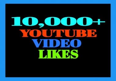 Fast 10K or 10,000+ YouTube Video Likes Real, Active and Non-Drop Only