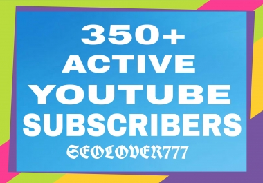Non Drop 350+ Active YouTube Channel Subscribers very fast delivery only