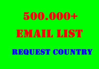 give you 500.000+ email list request country