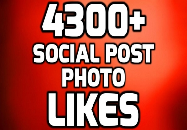 Add Instant 4300+ HIGH QUALITY Likes To Your SOCIAL MEDIA POST