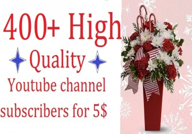 Super cheap rate,400 High quality,Channel subscribers