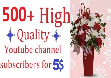 Super cheap rate,500 High quality,Channel subscribers