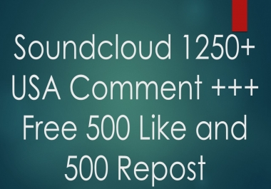 Soundcloud 1250+ USA Comment +++ Free 500 LIke and 500 Repost
