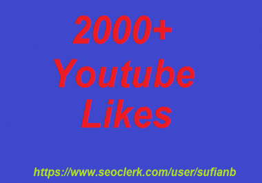 offer 2000+ YouTube Likes non drop 12-24 hours in complete