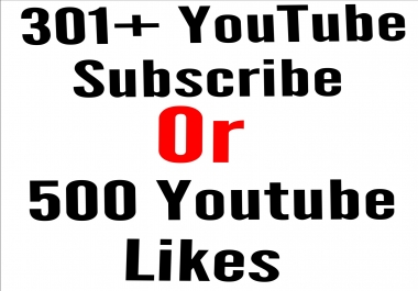 301+ active You-tube Subscribe Or 500 You-tube likes 1-6 hour delivery time