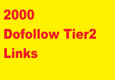 2,000 DOFOLLOW Tier 2 links for you