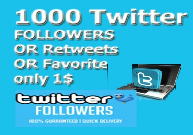 Instant1000 followers or 1000 Retweets or 1000 Favorites so fast