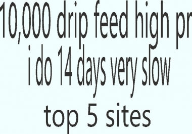 10,000 drip feed 14 days PR 9-PR 10 boost your link