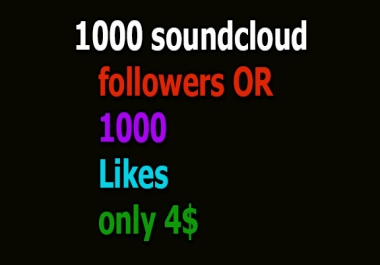 1000 soundcloud followers Or 1000 Likes
